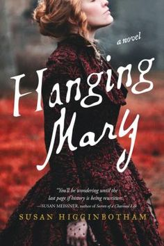 """Hanging Mary by Susan Higginbotham. """"A widow who runs a small boardinghouse on H Street, Mary Surratt isn't half as committed to the cause [of the Civil War] as her son, Johnny. If he's not delivering messages or escorting veiled spies, he's [inviting] home men like John Wilkes Booth, the actor who is even more charming in person than he is on the stage..."""" #historicalfiction"""