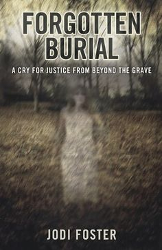 Forgotten Burial: A Cry for Justice from Beyond the Grave by Jodi Foster, http://www.amazon.com/dp/073873926X/ref=cm_sw_r_pi_dp_5Uaasb08H8EAX