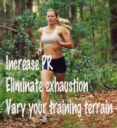 Increase PR.   Eliminate body exhaustion.   Vary your training terrain.