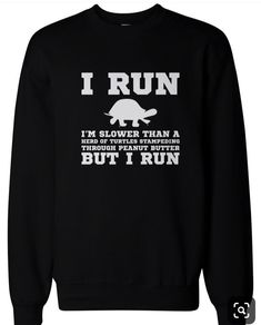 Details about Im Slower than a Turtle Funny Workout Sweatshirt Gym Pullover Fleece Sweater - Cool Shirts - Ideas of Cool Shirts - Funny Shirt Sayings, Sarcastic Shirts, Funny Tee Shirts, Shirts With Sayings, Cute Shirts, Funny Quotes, Funny Sarcastic, Work Sayings, Shirt Quotes