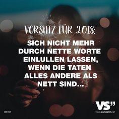 Visual Statements®️ Vorsatz für 2018: Sich nicht mehr durch nette Worte einlullen lassen, wenn Taten alles andere als Nett sind... Sprüche / Zitate / Quotes / Leben / Freundschaft / Beziehung / Liebe / Familie / tiefgründig / lustig / schön / nachdenken
