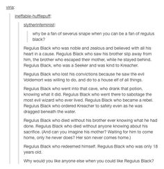 Regulus Black is one of the most underrated characters from Harry Potter. I think that he deserves more attention. I mean, have you seen what he's done??