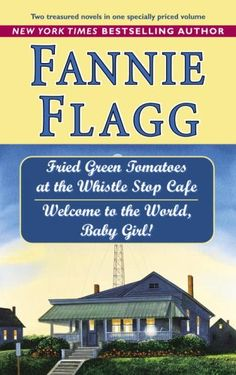Fried green tomatoes at the Whistle Stop Cafe / Fannie Flagg.  This is such a great story, and Fannie tells it with humor and pathos. And Welcometo the world, Baby girl! Loved it.
