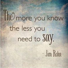 The more you know the less you need to say. Picture Quotes.