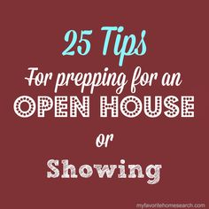 Sellers need to read these 25 tips before showing a home or having an open house!