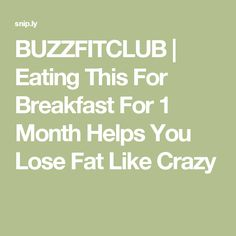 BUZZFITCLUB | Eating This For Breakfast For 1 Month Helps You Lose Fat Like Crazy