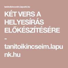 KÉT VERS A HELYESÍRÁS ELŐKÉSZÍTÉSÉRE - tanitoikincseim.lapunk.hu