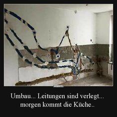 Umbau... Leitungen sind verlegt... morgen kommt die Küche.. | Lustige Bilder, Sprüche, Witze, echt lustig