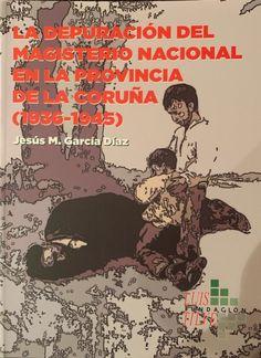 GARCÍA DÍAZ, Jesús Manuel.La depuración del magisterio nacional en la provincia de A Coruña (1936-1945) / Jesús M. García Díaz. - [S. l. ] : Fundación Luis Tilve, 2018 (Arigraf). -- 555 p. : il. ; 24 cm.--Bibliografía. -- ISBN 978-84-95773-30-2 Comic Books, Comics, Cover, Movie Posters, Reading, Film Poster, Cartoons, Cartoons, Comic