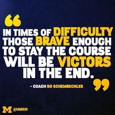 Go Blue! Michigan Wolverines --I really dont know what this caption is about but I think this quote is great