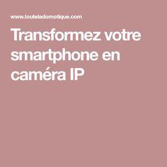 Transformez votre smartphone en caméra IP