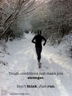 Tough conditions just make you stronger. winter running, keep running Sport Motivation, Marathon Motivation, Fitness Motivation, Fitness Quotes, I Love To Run, Run Like A Girl, Just Run, Girls Be Like, Fitness Workouts