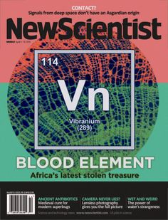 New Scientist, April 2015 New Scientist side-eyes those who claim to have legally procured Vibranium, an element which seemed to have mysteriously appeared on the periodic table relatively. New Scientist, Water Powers, April 4th, Deep Space, Marvel Cinematic Universe, Travel Posters, Science And Technology, Comic Strips, Chemistry