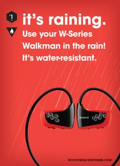 Use your W-Series Walkman in the rain! It's water-resistant.