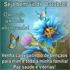 Flores e frases: SEJA BEM VINDO OUTUBRO...
