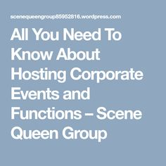 All You Need To Know About Hosting Corporate Events and Functions Corporate Events, Need To Know, Scene, Group, Corporate Events Decor, Stage