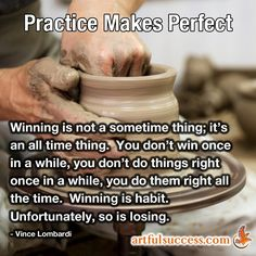 What do you do every day to assure your success?  Do you practice art everyday?  Do you work on your business everyday?  Practice like you play....win all the time!
