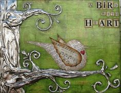 a Bird with HeArt - Mixed Media Original 9x11x.75    Gallery wrapped canvas frame has sculpted tree that wraps around left side and is coated in layers of imitation silver leaf, aged and sealed. The bird is made from a collage of dictionary pages and vintage sheet music. The tree is only accentuated by the beautiful, faux encaustic background.