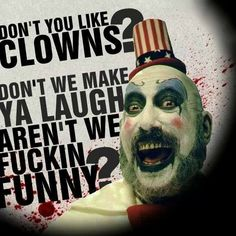 The Devil's Rejects- Captain Spaulding. To be honest clowns scare me a bit,but I love Captain Spalding.He's hilarious Zombie Movies, Scary Movies, Good Movies, Horror Movie Characters, Horror Films, Horror Icons, The Devil's Rejects, Sheri Moon Zombie, I Zombie
