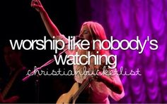 Christian Bucket list - Worship