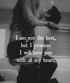 I Promise I Will Love You With All My Heart love love quotes sexy quotes black and white couples kiss quote couple in love love quote kiss me sexy love quotes romantic love quotes love quotes for him and her Cute Love Quotes, Short Love Quotes For Him, Cute Couple Quotes, Romantic Love Quotes, Romantic Pictures, Sweet Quotes, The Words, Quotes Distance Friendship, My Sun And Stars