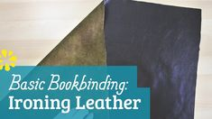 How to iron leather for bookbinding projects.
