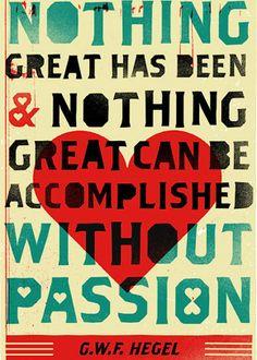 """"""" Nel mondo nulla di grande è stato fatto senza passione """"  ( G. W. F. Hegel )"""