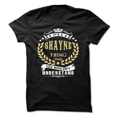 SHAYNE .Its a SHAYNE Thing You Wouldnt Understand - T Shirt, Hoodie, Hoodies, Year,Name, Birthday - #couple gift #shirt for teens. SIMILAR ITEMS => https://www.sunfrog.com/Names/SHAYNE-Its-a-SHAYNE-Thing-You-Wouldnt-Understand--T-Shirt-Hoodie-Hoodies-YearName-Birthday.html?60505
