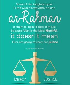 Just because He is Ar-Rahman, doesn't mean He is not Al-'Adl also