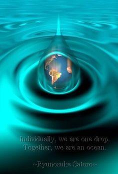 Individually, we are one drop.Together we are an ocean. ~ Ryunosuke Satoro ~