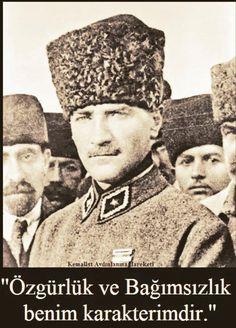 """""""Özgürlük ve bağımsızlık benim karakterimdir"""" -Gazi Mustafa Kemal Atatürk"""