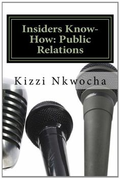 Insiders Know-How: Public Relations by Kizzi Nkwocha. $4.00. Publication: June 26, 2012. Publisher: CreateSpace (June 26, 2012)