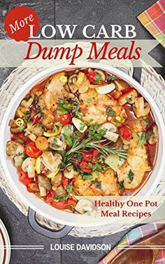More Low Carb  Dump Meals: Easy Healthy  One Pot  Meal Recipes by Louise Davidson http://www.amazon.com/dp/B013L9A8WG/ref=cm_sw_r_pi_dp_PZK8vb0FQFXWS