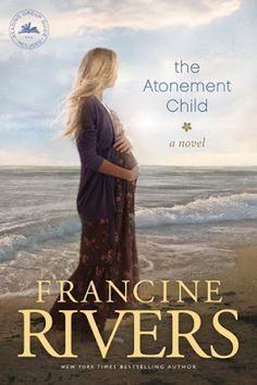 The Atonement Child - Francine Rivers The Gospel Diet: 10 Books Every Christian Woman Should Read