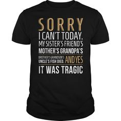 Sorry I Cant To Day  T Shirt