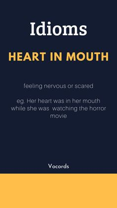 feeling nervous or scared Example: Her heart was in her mouth while she was watching the horror movie words Heart in Mouth Interesting English Words, Learn English Words, English Phrases, English Language Learning, Spanish Language, Italian Language, Korean Language, Japanese Language, French Language
