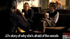 Criminal Minds Moments~when j.j. relates why she is scared of the woods~love this scene~so funny ;-)