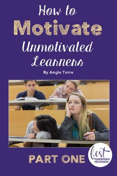 How to Motivate Unmotivated Learners: For the past six years I have been teaching upper-level Spanish classes working with highly-motivated students. In order to sharpen my skills so that I could give my students the best education possible, I read in Spanish daily, researched complex grammar topics, and scoured the internet for relevant listening activities. During that time, my instructional skills for lower level classes got a little rusty.