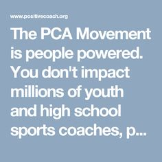 The PCA Movement is people powered. You don't impact millions of youth and high school sports coaches, parents and athletes without a great team.