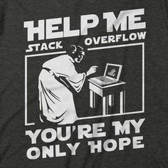 Help me stack overflow you're my only hope coder programmer shirt Unisex T-Shirt Computer Jokes, Computer Science, Computer Technology, Reylo, Dark Prince, Funny Images, Funny Pictures, Programming Humor, Weekend Humor