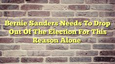 Bernie Sanders Needs To Drop Out Of The Election For This Reason Alone - http://thisissnews.com/bernie-sanders-needs-to-drop-out-of-the-election-for-this-reason-alone/
