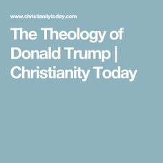 The Theology of Donald Trump | Christianity Today