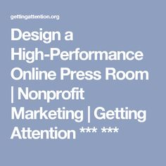 Design a High-Performance Online Press Room  | Nonprofit Marketing | Getting Attention *** ***
