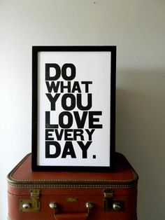 Black and White Motivational Typography Poster, Do What You Love Everyday Letterpress Print