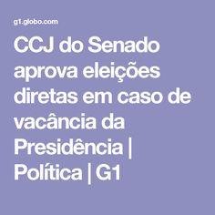 CCJ do Senado aprova eleições diretas em caso de vacância da Presidência | Política | G1
