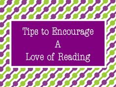 Tips to encourage a love of reading ~ What could be more important?  (Free ideas.)