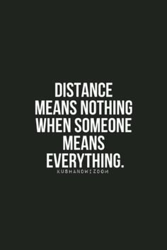 Distance means nothing.