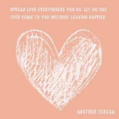 Wise words on love by Mother Teresa.