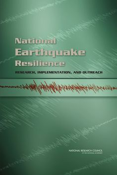 National Earthquake Resilience:  Research, Implementation, and Outreach (2011). Download a free PDF at http://www.nap.edu/catalog.php?record_id=13092&utm_source=pinterest