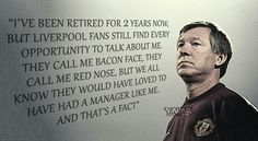 Sir Alex owns Liverpool, even in retirement.
